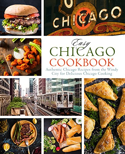 Easy Chicago Cookbook: Authentic Chicago Recipes from the Windy City for Delicious Chicago Cooking by BookSumo Press