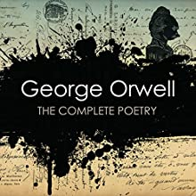 George Orwell: The Complete Poetry Audiobook by George Orwell, Dione Venables Narrated by Greg Wise, Dione Venables