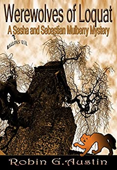 Werewolves of Loquat (A Sasha and Sebastian Mulberry Mystery Book 3) by [Austin, Robin G.]