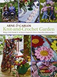Knit-And-Crochet Garden: Bring a Little Outside In: 36 Projects Inspired by Flowers, Butterflies, Birds and Bees