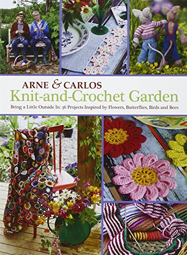 Knit-And-Crochet Garden: Bring a Little Outside In: 36 Projects Inspired by Flowers, Butterflies, Birds and Bees ()