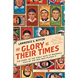 The Glory of Their Times: The Story of the Early Days of Baseball Told by the Men Who Played It (Harper Perennial Modern Clas