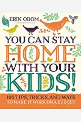 You Can Stay Home with Your Kids!: 100 Tips, Tricks, and Ways to Make It Work on a Budget Hardcover