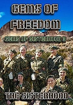 Gems of Freedom (Gems of Sisterhood Book 3) by [Sisterhood, The, Horton-Newton, Elizabeth, Madden, Markie, Madden, Natasha, Styles, A., Mossman, Karen J., Madden, Alana, Wagner, Kristy]