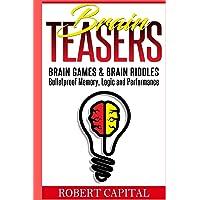 Brain Teasers: Brain Games & Brain Riddles - Bulletproof Memory, Logic and Performance (Brain training, Improve memory…
