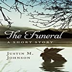The Funeral: A Short Story | Justin M. Johnson