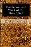 The Person and Work of the Holy Spirit, R A Torrey, 1497318025