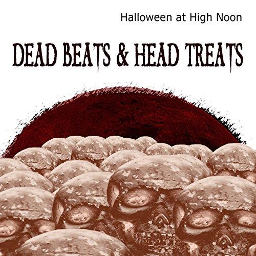 Halloween at High Noon: Dead Beats & Head Treats]()