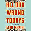 All Our Wrong Todays: A Novel Audiobook by Elan Mastai Narrated by Elan Mastai