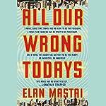 All Our Wrong Todays: A Novel | Elan Mastai