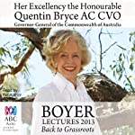 Boyer Lectures 2013: Back to Grassroots | Quentin Bryce