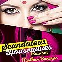 Scandalous Housewives: Mumbai Hörbuch von Madhuri Banerjee Gesprochen von: Shaheen Khan