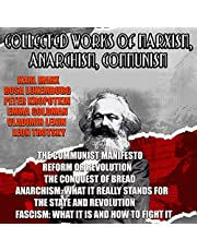 Collected Works of Marxism, Anarchism, Communism: The Communist Manifesto, Reform or Revolution, The Conquest of Bread, Anarchism: What It Really Stands ... Fascism: What It Is and How to Fight It