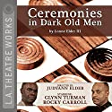 Ceremonies in Dark Old Men Performance by Lonne Elder III Narrated by Rocky Carroll, Brandon Dirden, Jason Dirden, Julia Pace Mitchell, Charlie Robinson, Glynn Turman, Michole Briana White