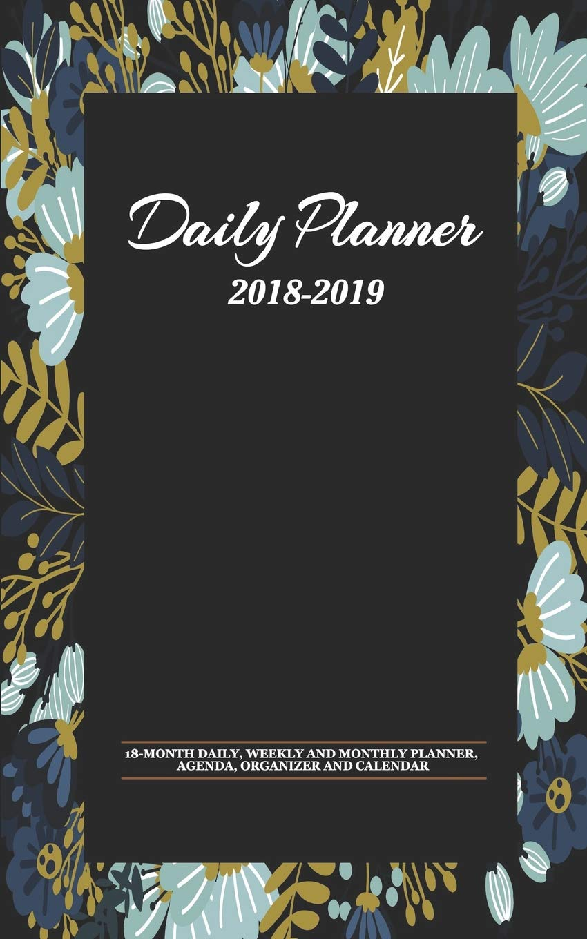 Daily Planner 2018-2019: 18-month daily, weekly and monthly ...