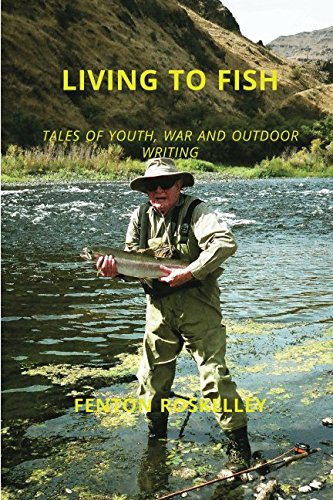 (LIVING TO FISH: TALES OF YOUTH, WAR AND OUTDOOR)
