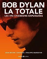 Bob Dylan. La totale. Les 492 chansons expliquées par Philippe Margotin