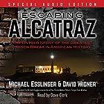 Escaping Alcatraz: The Untold Story of the Greatest Prison Break in American History | Michael Esslinger,David Widner