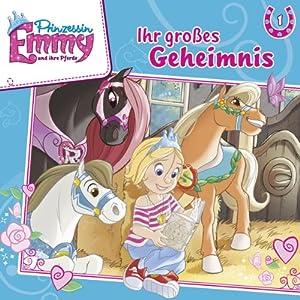 Ihr großes Geheimnis (Prinzessin Emmy und ihre Pferde 1) Hörspiel