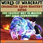 World of Warcraft Character Class Mastery Guide | Josh Abbott