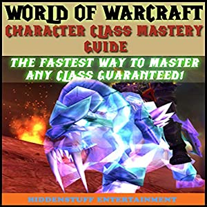 World of Warcraft Character Class Mastery Guide Audiobook