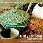 A Day for Soup and Other Morsels: Stories of History, Heritage, Hope, and Home | Janus Adams