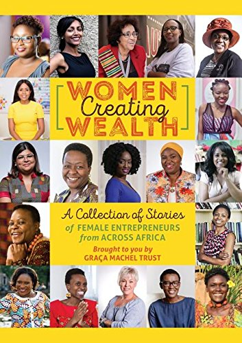 Download Women Creating Wealth: A Collection of Stories of Female Entrepreneurs from Africa PDF