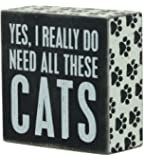 "Primitives By Kathy 4"" X 4"" Wooden Box Sign: ""Yes, I Really Do Need All These Cats"