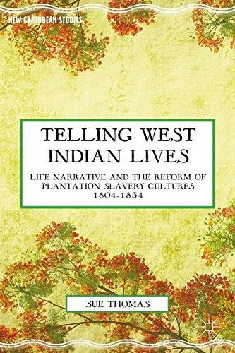 telling-west-indian-lives-life-narrative-and-the-reform-of-plantation-slavery-cultures-1804-1834-new