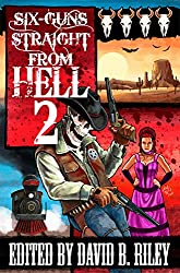 Six Guns Straight From Hell 2: Horror and Dark Fantasy From the Weird Weird West