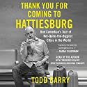 Thank You for Coming to Hattiesburg: One Comedian's Tour of Not-Quite-the-Biggest Cities in the World Audiobook by Todd Barry Narrated by Todd Barry