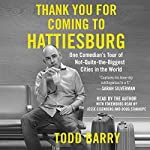 Thank You for Coming to Hattiesburg: One Comedian's Tour of Not-Quite-the-Biggest Cities in the World | Todd Barry