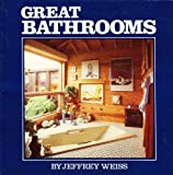 Great Bathrooms, Jeffrey Weiss, 0312344864