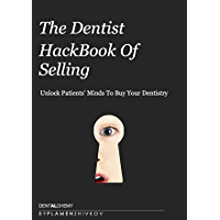 The Dentist HackBook Of Selling --  Advanced Persuasive Communication and Ethical Sales Mastery for Successful Dentistry: Unlock Patients' Minds To Buy Your Dentistry