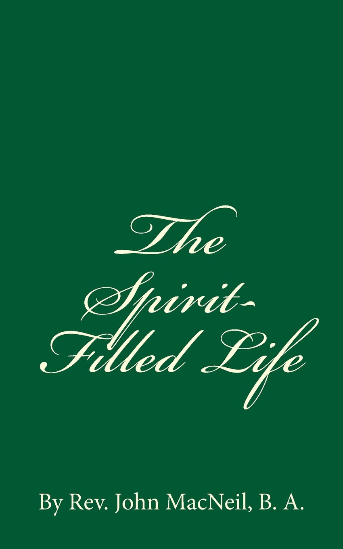 Read Online The Spirit-Filled Life: By Rev. John MacNeil, B. A. PDF