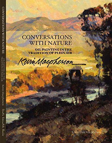 Conversations With Nature Oil Painting in the Tradition of Plein Air