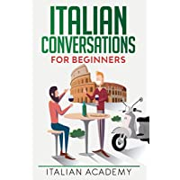 Italian Conversations for Beginners: 150 Italian Dialogues with Translation and Reading Comprehension Exercises