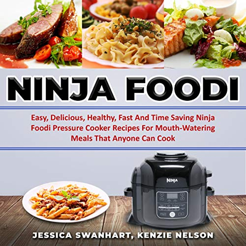 Ninja Foodi: Easy, Delicious, Healthy, Fast, and Time-Saving Ninja Foodi Pressure Cooker Recipes for Mouth-Watering Meals That Anyone Can Cook