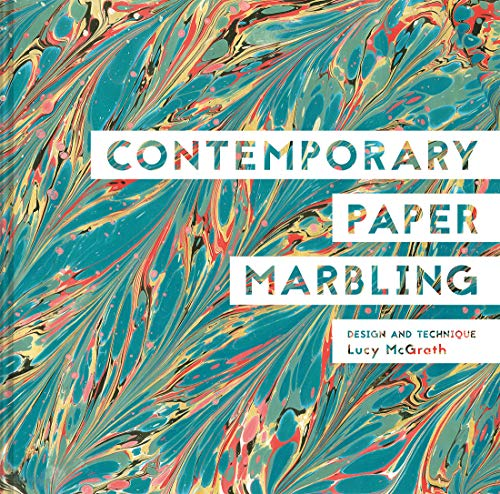Contemporary Paper Marbling: Design and Technique Lucy McGrath