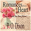 Romances from the Heart: Darcy and Elizabeth Short Stories, Collection 1 Audiobook by P. O. Dixon Narrated by Pearl Hewitt
