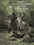 Dore's Illustrations of the Crusades (Dover Pictorial Archives)