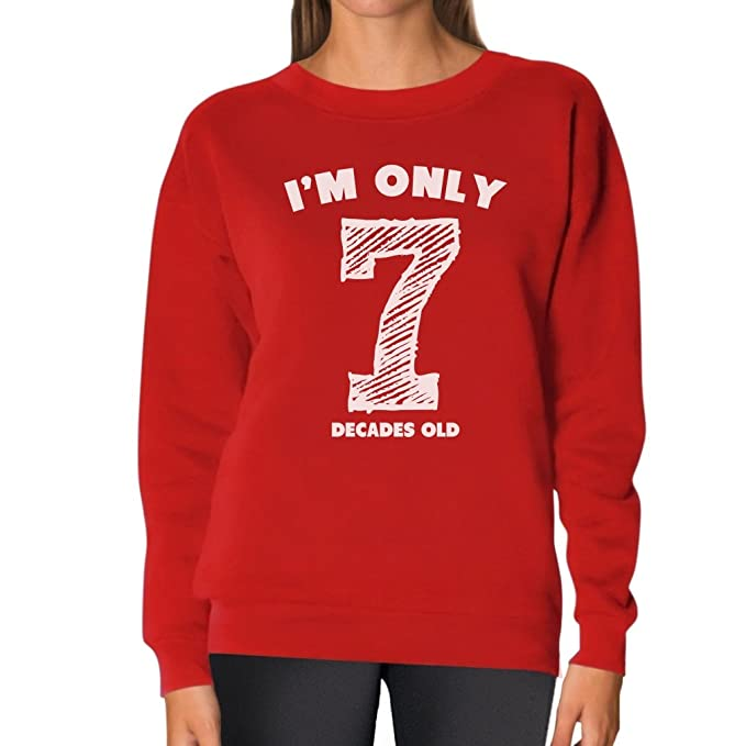 c8bf5076 Amazon.com: I'm Only 7 Decades Old - Funny 70th Birthday Gift Idea Women  Sweatshirt: Clothing