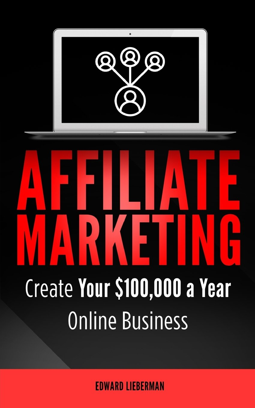 Download Affiliate Marketing: Create Your $100,000 a Year Online Business ebook