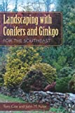 Landscaping with Conifers and Ginkgo for the Southeast, Tom Cox and John M. Ruter, 0813042488
