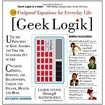 Geek Logik: 50 Foolproof Equations for Everyday Life