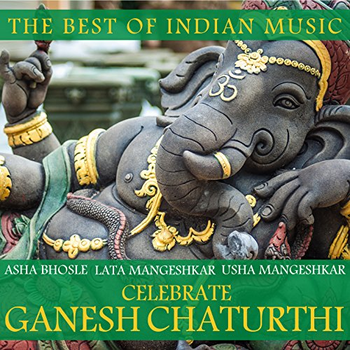 The Best of Indian Music: Asha Bhosle, Lata Mangeshkar & Usha Mangeshkar Celebrate Gahesh Chaturthi
