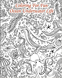 Coloring For Fun - Ocean Underwater Life: 25 Coloring Pages ...