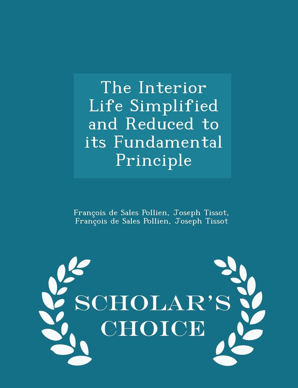 Download The Interior Life Simplified and Reduced to its Fundamental Principle - Scholar's Choice Edition PDF