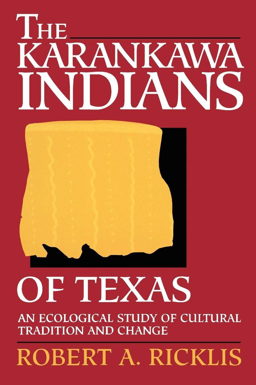 The Karankawa Indians of Texas: An Ecological Study of Cultural ...