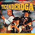 Ticonderoga: A Radio Dramatization Radio/TV Program by Jerry Robbins Narrated by Jerry Robbins, J.T. Turner, Joseph Zamparelli, Andrew Monroe,  The Colonial Radio Players